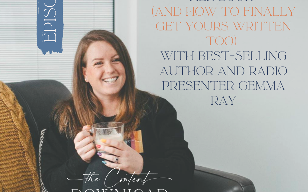 On the life-changing process of writing her book (and how to finally get yours written too) with best-selling author and radio presenter Gemma Ray.